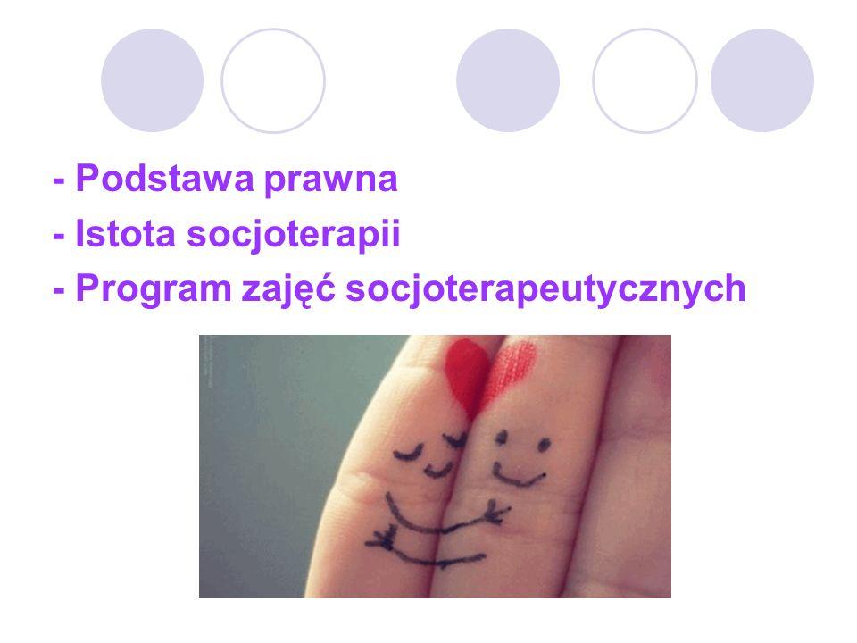 - Podstawa prawna - Istota socjoterapii - Program zajęć socjoterapeutycznych