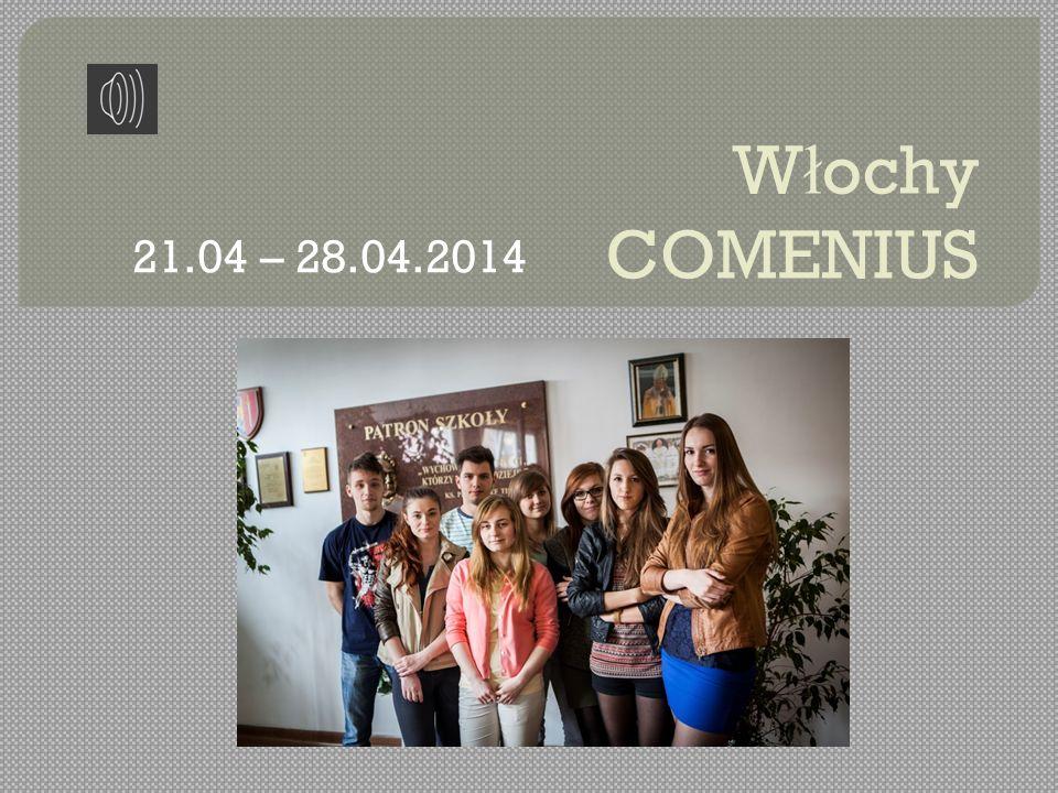 W ł ochy COMENIUS 21.04 – 28.04.2014