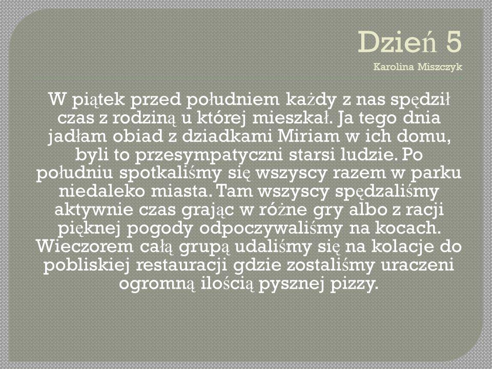 Dzie ń 5 Karolina Miszczyk W pi ą tek przed po ł udniem ka ż dy z nas sp ę dzi ł czas z rodzin ą u której mieszka ł.