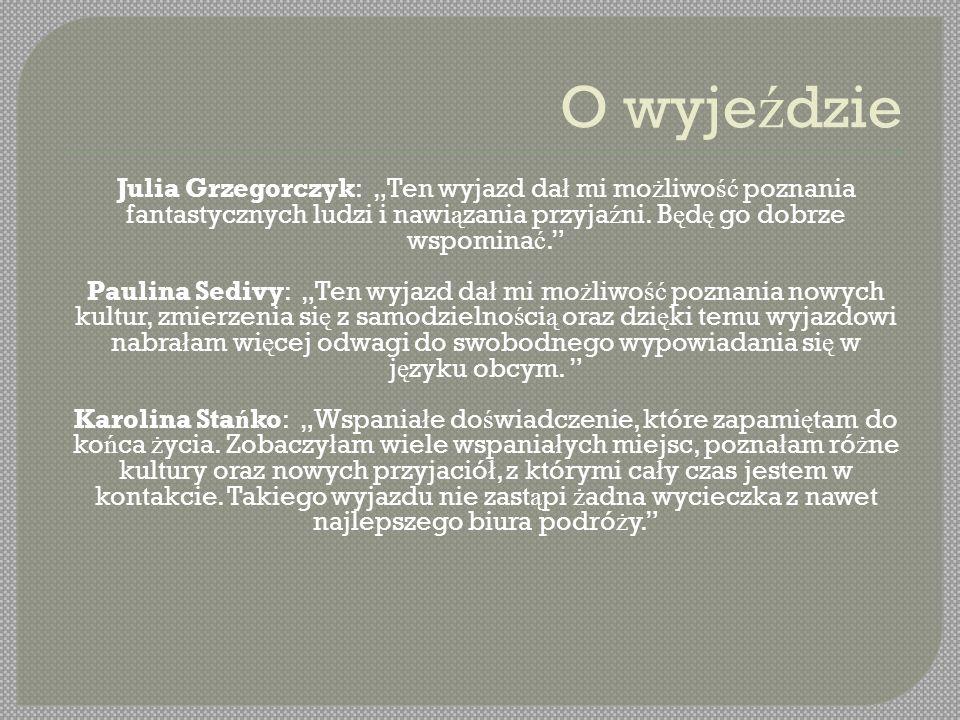 """O wyje ź dzie Julia Grzegorczyk: """"Ten wyjazd da ł mi mo ż liwo ść poznania fantastycznych ludzi i nawi ą zania przyja ź ni. B ę d ę go dobrze wspomina"""