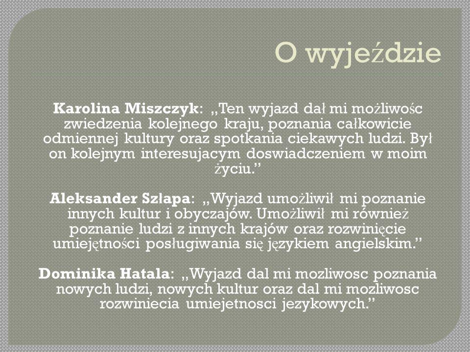 """O wyje ź dzie Karolina Miszczyk: """"Ten wyjazd da ł mi mo ż liwo ś c zwiedzenia kolejnego kraju, poznania ca ł kowicie odmiennej kultury oraz spotkania ciekawych ludzi."""