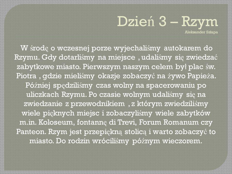 Dzie ń 3 – Rzym Aleksander Sz ł apa W ś rod ę o wczesnej porze wyjechali ś my autokarem do Rzymu.
