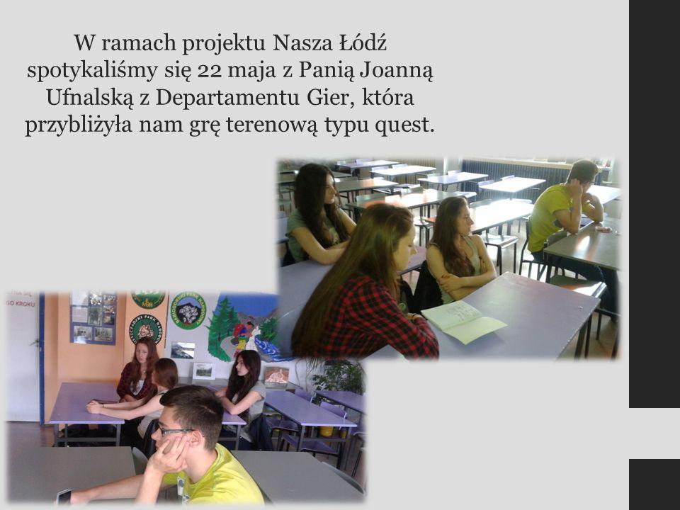 W ramach projektu Nasza Łódź spotykaliśmy się 22 maja z Panią Joanną Ufnalską z Departamentu Gier, która przybliżyła nam grę terenową typu quest.