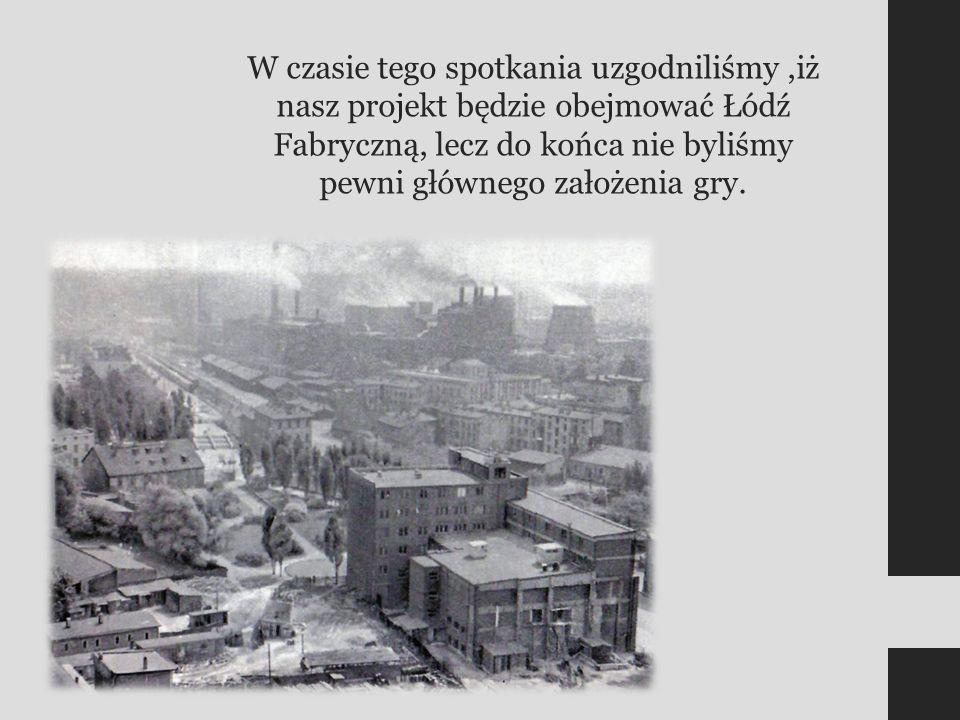 Po długim czasie szukania informacji oraz kartkowania historii Łodzi zdecydowaliśmy, że skupimy się na łódzkich fabrykantach, a dokładniej na Ludwiku Geyerze, który był właścicielem pierwszej fabryki włókienniczej o napędzie parowym w Królestwie Polskim.
