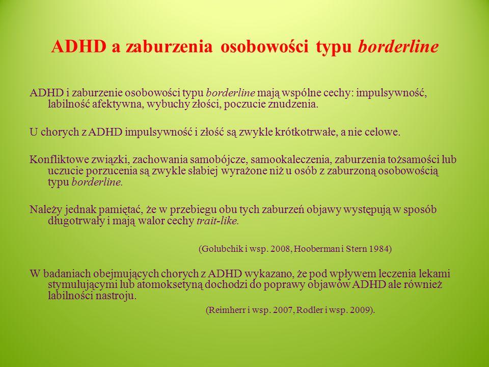 ADHD a zaburzenia osobowości typu borderline ADHD i zaburzenie osobowości typu borderline mają wspólne cechy: impulsywność, labilność afektywna, wybuchy złości, poczucie znudzenia.