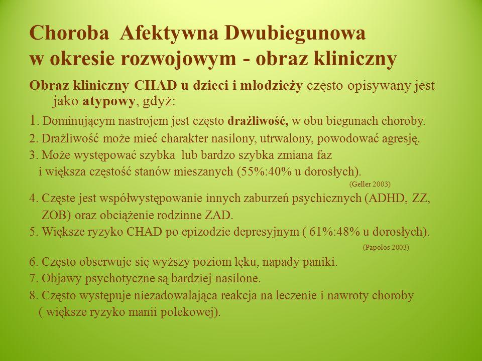 Choroba Afektywna Dwubiegunowa w okresie rozwojowym - obraz kliniczny Obraz kliniczny CHAD u dzieci i młodzieży często opisywany jest jako atypowy, gdyż: 1.