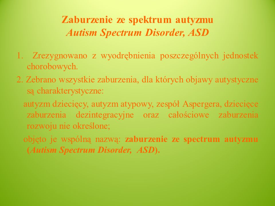Zaburzenie ze spektrum autyzmu Autism Spectrum Disorder, ASD 1.