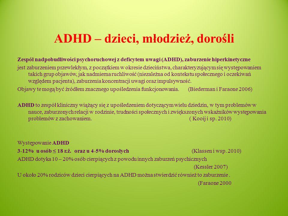 ADHD – dzieci, młodzież, dorośli Zespół nadpobudliwości psychoruchowej z deficytem uwagi (ADHD), zaburzenie hiperkinetyczne jest zaburzeniem przewlekłym, z początkiem w okresie dzieciństwa, charakteryzującym się występowaniem takich grup objawów, jak nadmierna ruchliwość (niezależna od kontekstu społecznego i oczekiwań względem pacjenta), zaburzenia koncentracji uwagi oraz impulsywność.
