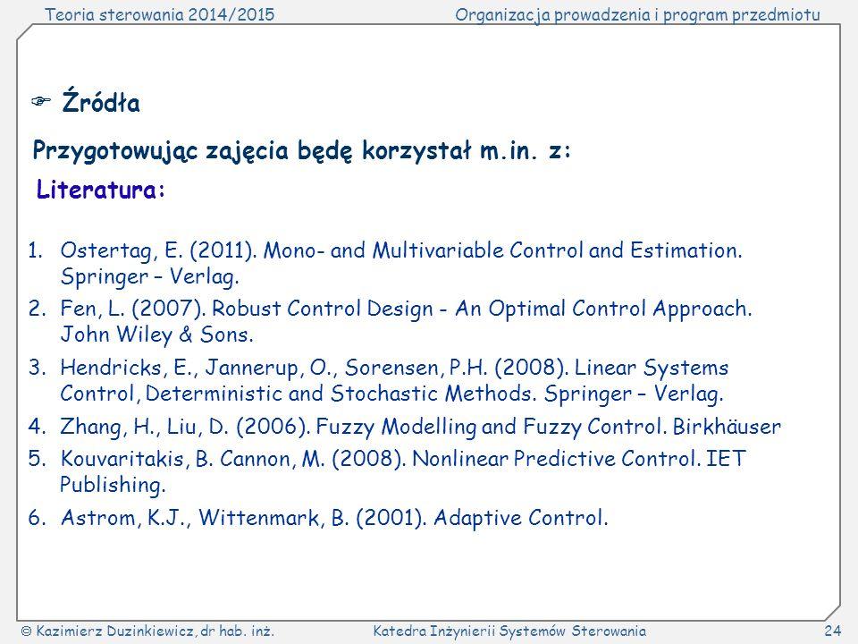 Teoria sterowania 2014/2015Organizacja prowadzenia i program przedmiotu  Kazimierz Duzinkiewicz, dr hab.