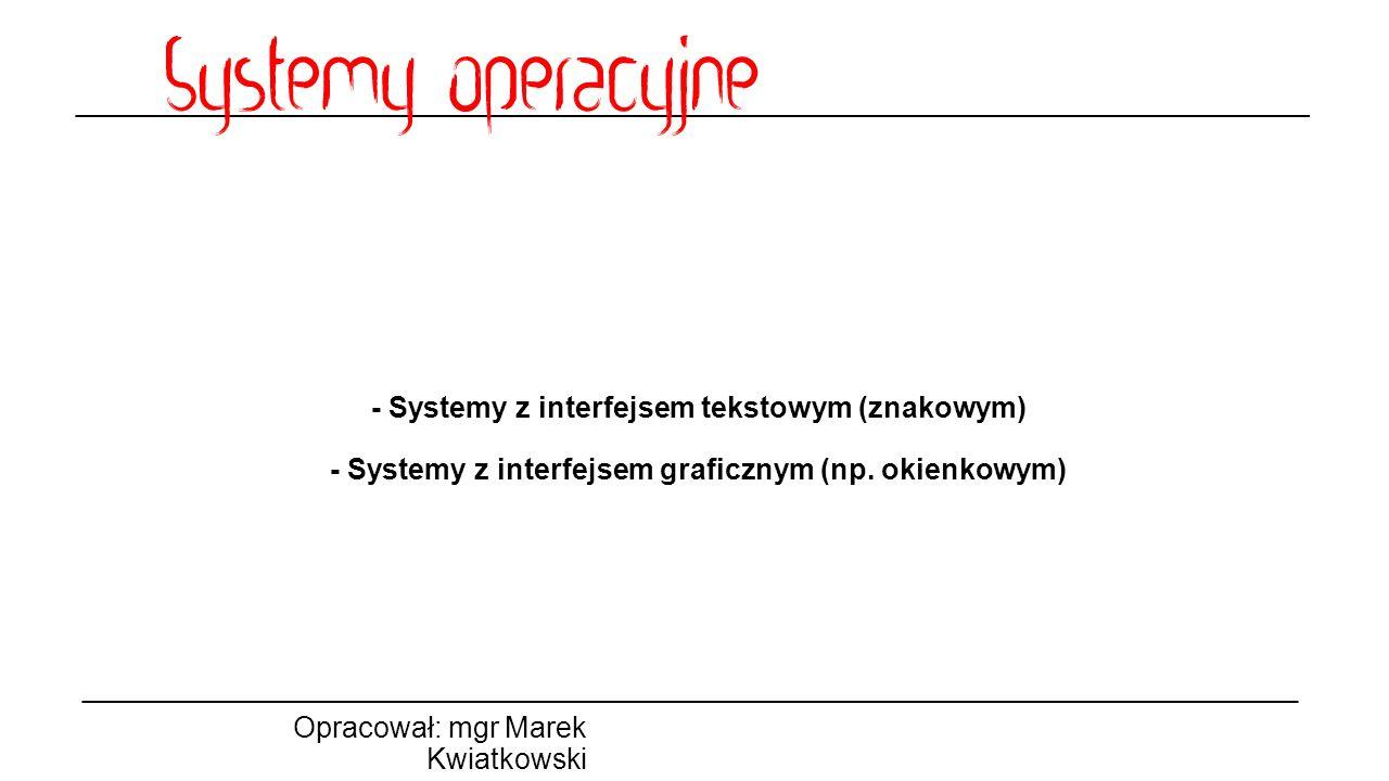- Systemy z interfejsem tekstowym (znakowym) - Systemy z interfejsem graficznym (np.
