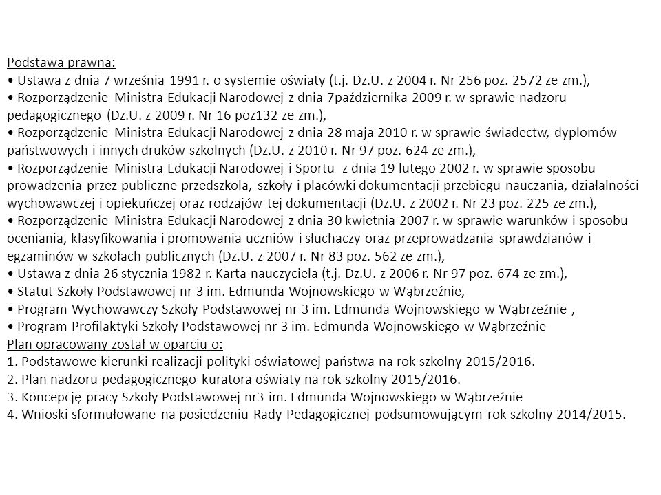 Podstawa prawna: Ustawa z dnia 7 września 1991 r. o systemie oświaty (t.j. Dz.U. z 2004 r. Nr 256 poz. 2572 ze zm.), Rozporządzenie Ministra Edukacji