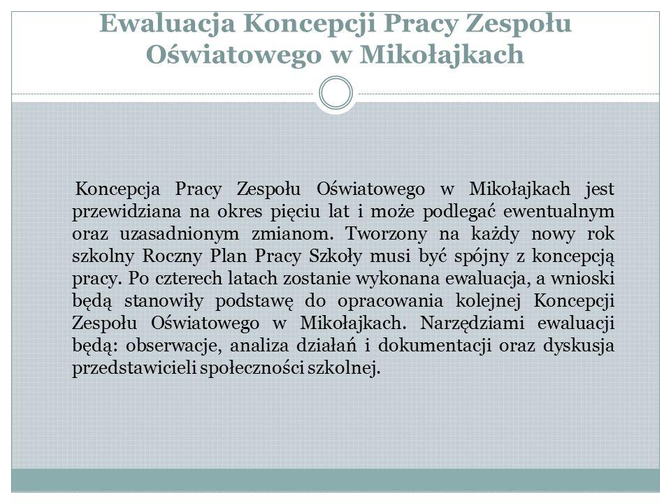 Ewaluacja Koncepcji Pracy Zespołu Oświatowego w Mikołajkach Koncepcja Pracy Zespołu Oświatowego w Mikołajkach jest przewidziana na okres pięciu lat i