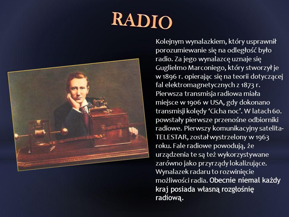 Kolejnym wynalazkiem, który usprawnił porozumiewanie się na odległość było radio. Za jego wynalazcę uznaje się Guglielmo Marconiego, który stworzył je