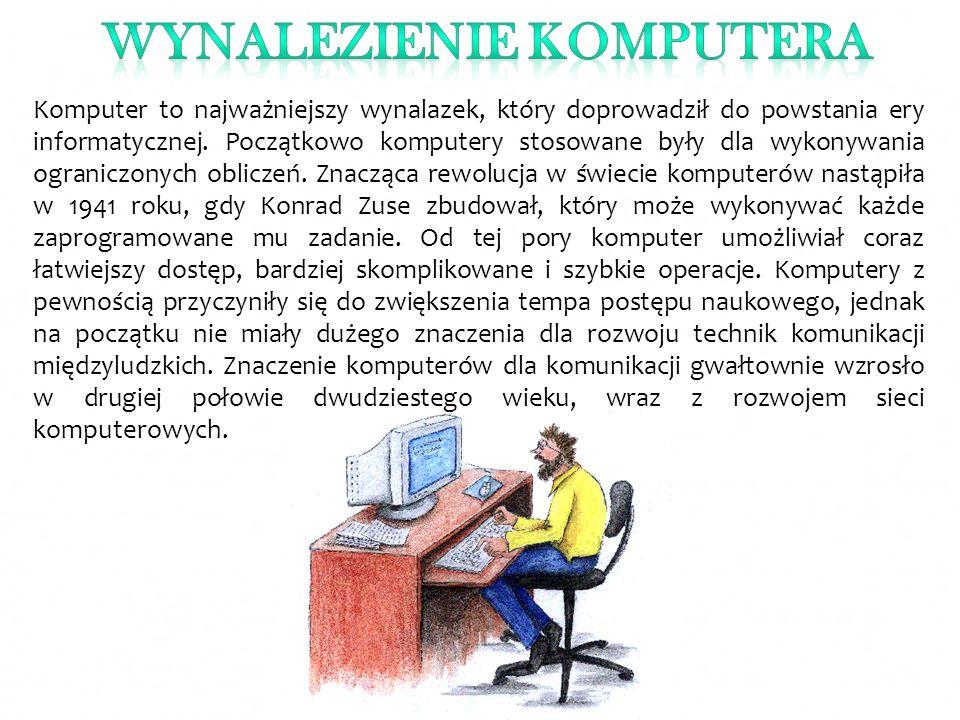 Komputer to najważniejszy wynalazek, który doprowadził do powstania ery informatycznej. Początkowo komputery stosowane były dla wykonywania ograniczon