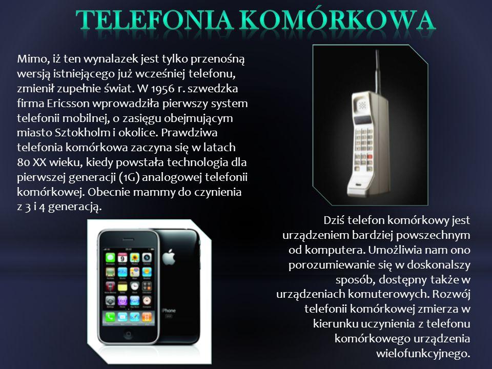 Mimo, iż ten wynalazek jest tylko przenośną wersją istniejącego już wcześniej telefonu, zmienił zupełnie świat. W 1956 r. szwedzka firma Ericsson wpro