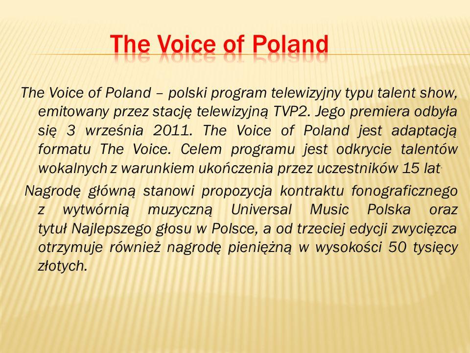 The Voice of Poland – polski program telewizyjny typu talent show, emitowany przez stację telewizyjną TVP2.