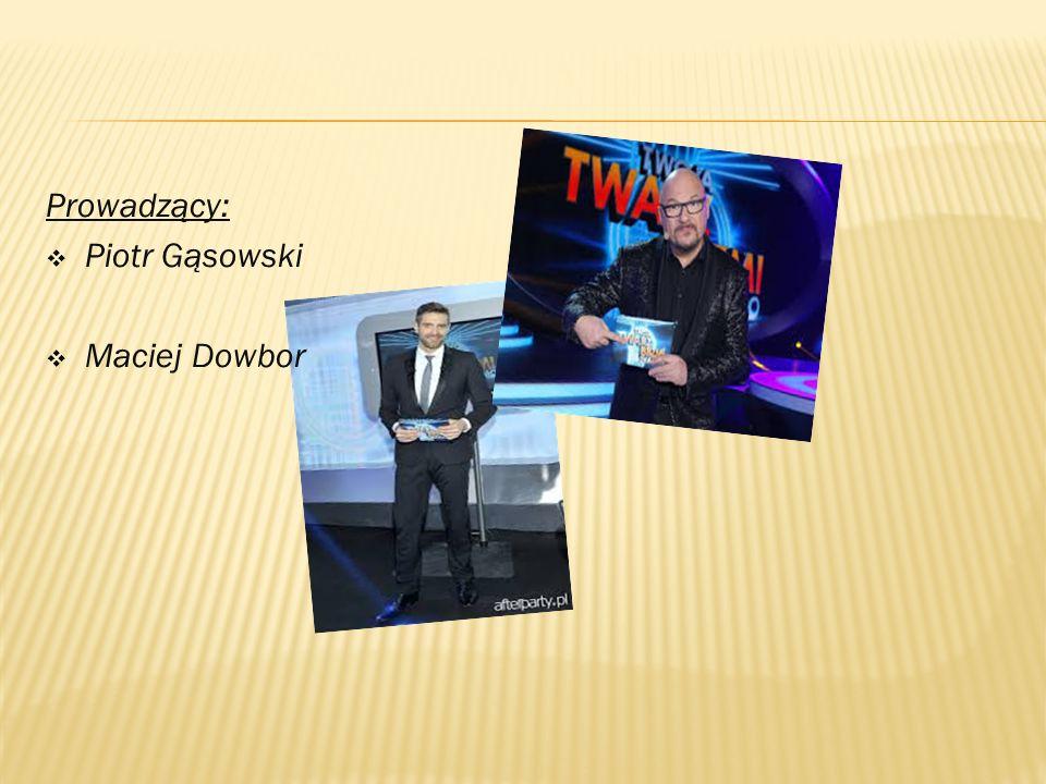 Prowadzący:  Piotr Gąsowski  Maciej Dowbor