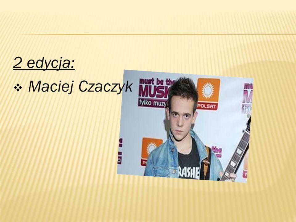 2 edycja:  Maciej Czaczyk