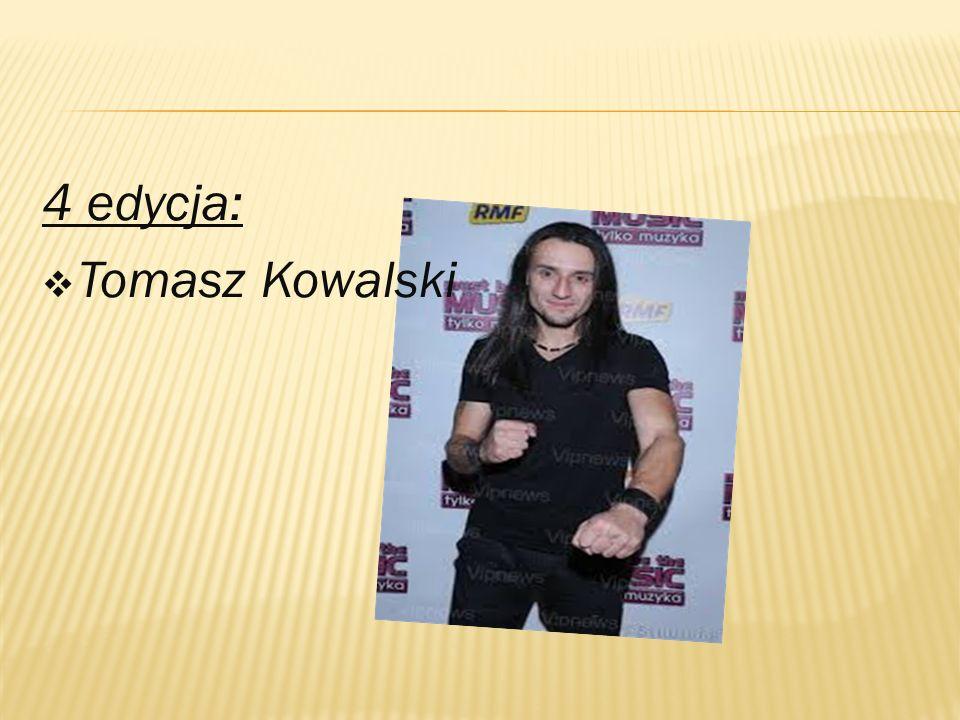 4 edycja:  Tomasz Kowalski