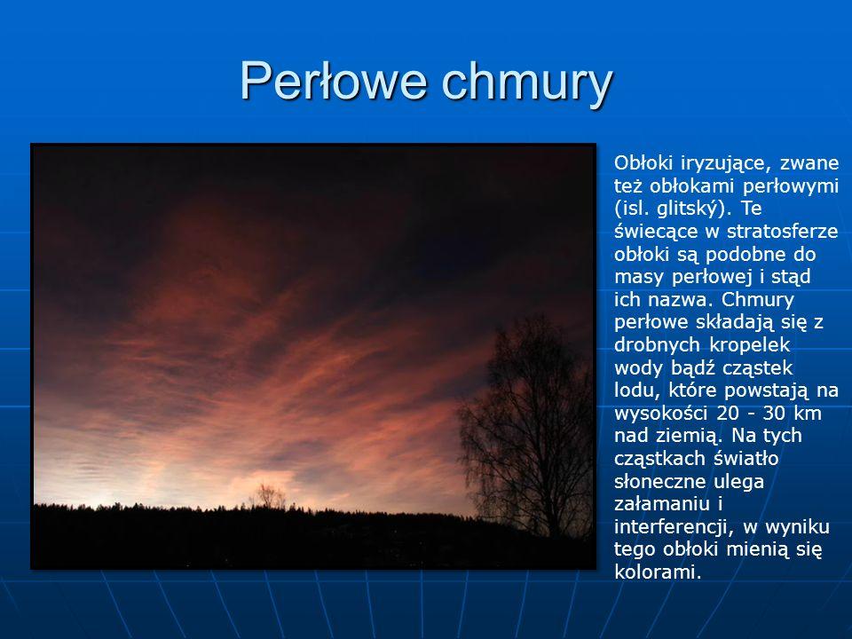Perłowe chmury Obłoki iryzujące, zwane też obłokami perłowymi (isl. glitský). Te świecące w stratosferze obłoki są podobne do masy perłowej i stąd ich