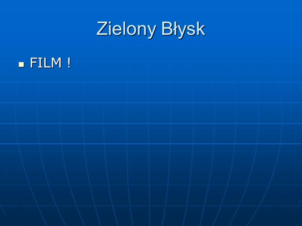 Zielony Błysk FILM ! FILM !