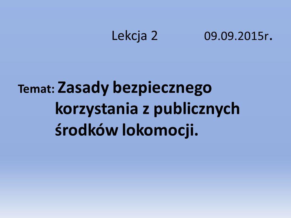 Lekcja 2 09.09.2015r. Temat: Zasady bezpiecznego korzystania z publicznych środków lokomocji.