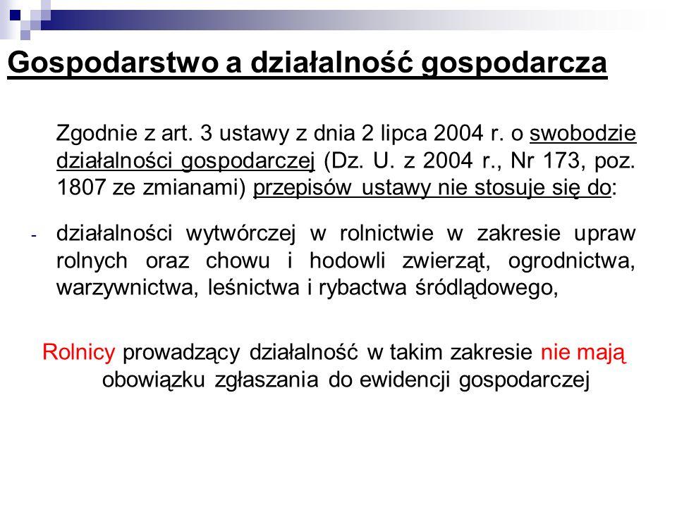 Gospodarstwo a działalność gospodarcza Zgodnie z art. 3 ustawy z dnia 2 lipca 2004 r. o swobodzie działalności gospodarczej (Dz. U. z 2004 r., Nr 173,