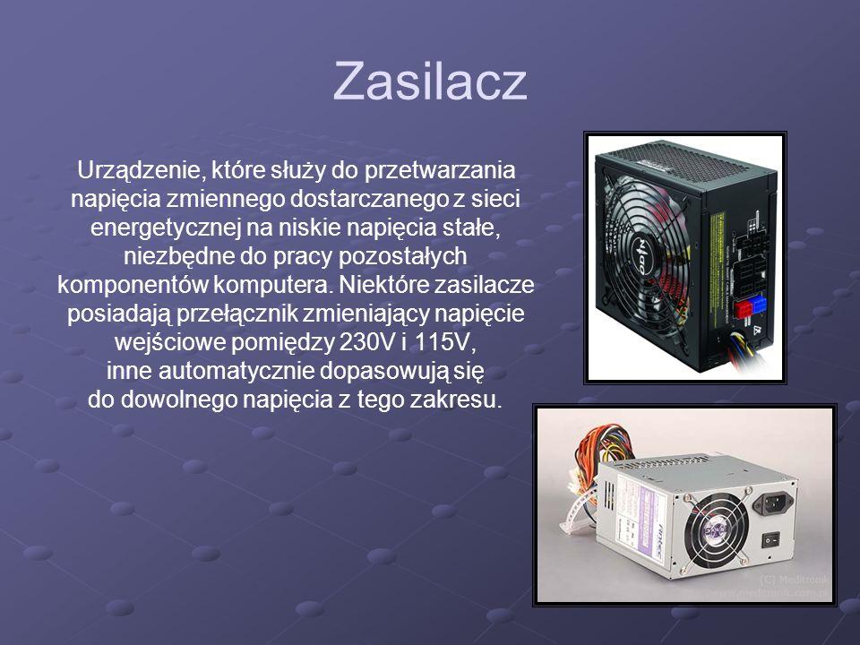 Zasilacz Urządzenie, które służy do przetwarzania napięcia zmiennego dostarczanego z sieci energetycznej na niskie napięcia stałe, niezbędne do pracy
