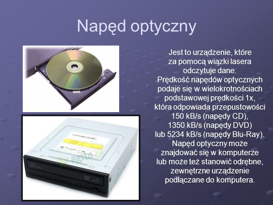 Napęd optyczny Jest to urządzenie, które za pomocą wiązki lasera odczytuje dane. Prędkość napędów optycznych podaje się w wielokrotnościach podstawowe