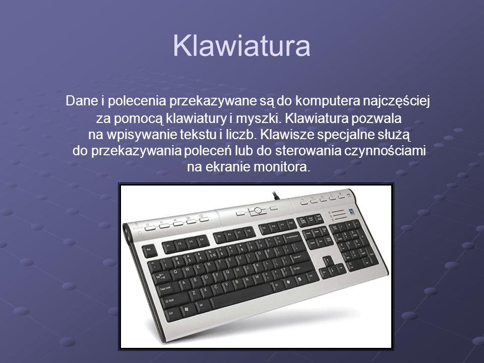 Klawiatura Dane i polecenia przekazywane są do komputera najczęściej za pomocą klawiatury i myszki. Klawiatura pozwala na wpisywanie tekstu i liczb. K
