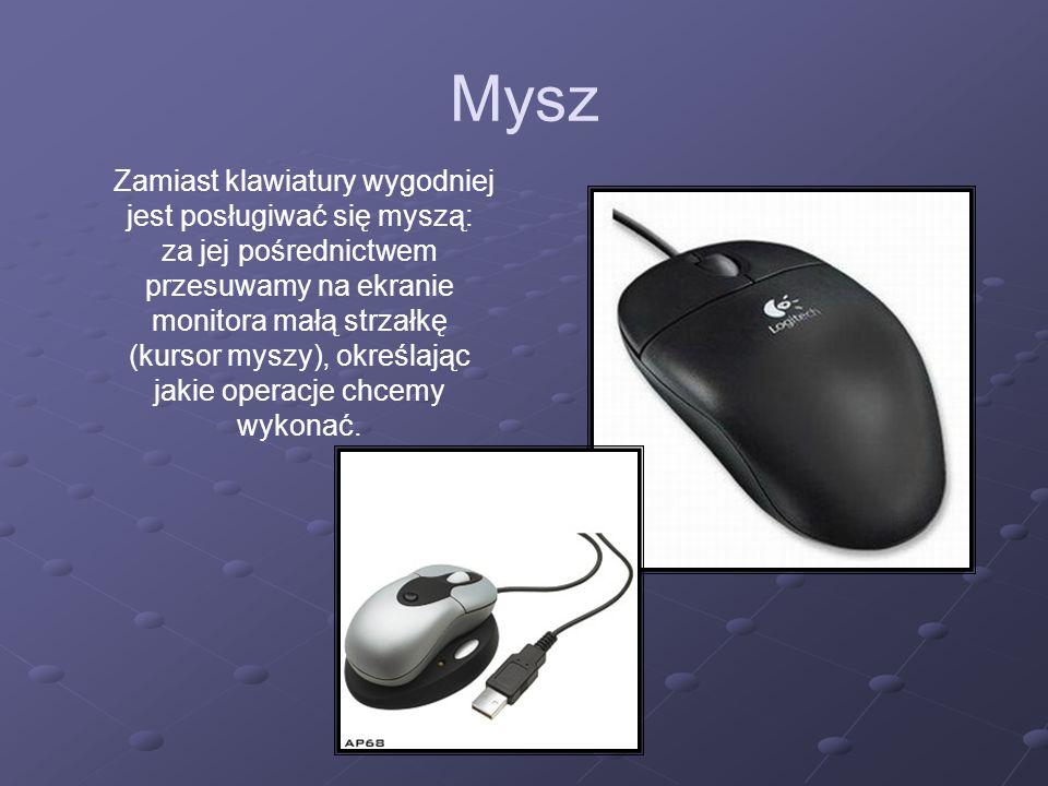 Mysz Zamiast klawiatury wygodniej jest posługiwać się myszą: za jej pośrednictwem przesuwamy na ekranie monitora małą strzałkę (kursor myszy), określa