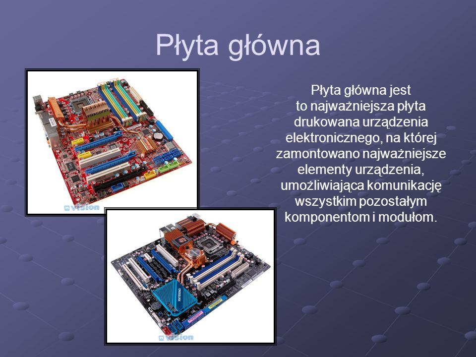 Płyta główna Płyta główna jest to najważniejsza płyta drukowana urządzenia elektronicznego, na której zamontowano najważniejsze elementy urządzenia, u