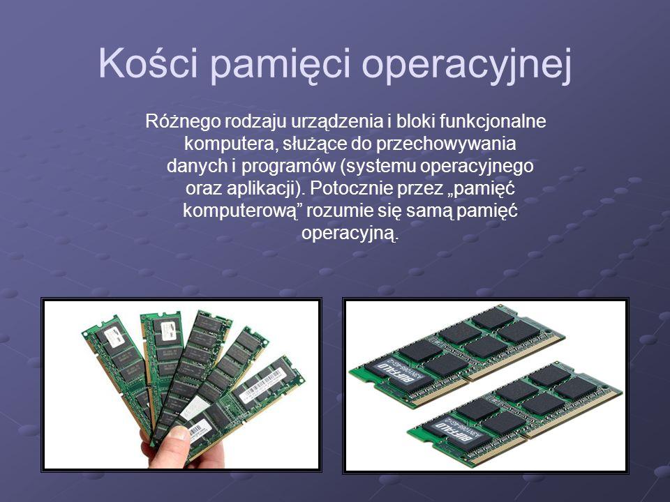 Kości pamięci operacyjnej Różnego rodzaju urządzenia i bloki funkcjonalne komputera, służące do przechowywania danych i programów (systemu operacyjneg