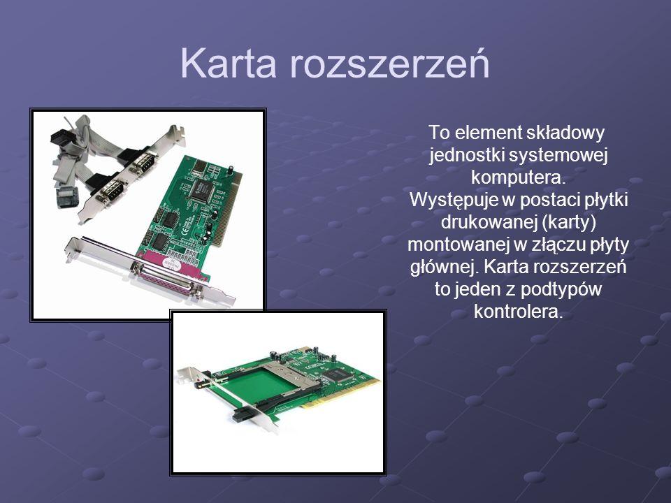 Karta rozszerzeń To element składowy jednostki systemowej komputera. Występuje w postaci płytki drukowanej (karty) montowanej w złączu płyty głównej.