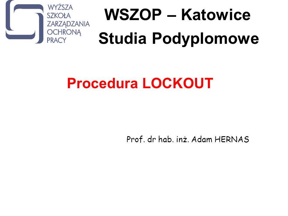 WSZOP – Katowice Studia Podyplomowe Procedura LOCKOUT Prof. dr hab. inż. Adam HERNAS