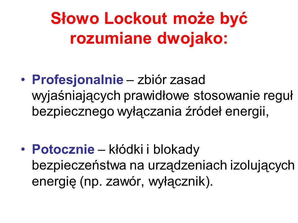 Słowo Lockout może być rozumiane dwojako: Profesjonalnie – zbiór zasad wyjaśniających prawidłowe stosowanie reguł bezpiecznego wyłączania źródeł energ