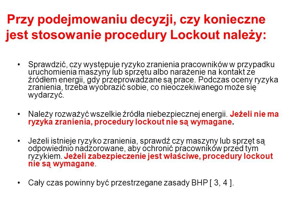 Przy podejmowaniu decyzji, czy konieczne jest stosowanie procedury Lockout należy: Sprawdzić, czy występuje ryzyko zranienia pracowników w przypadku u
