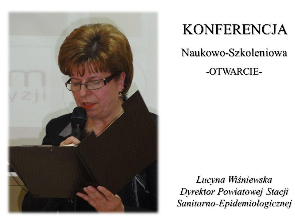 KONFERENCJA Naukowo-Szkoleniowa-OTWARCIE- Lucyna Wiśniewska Dyrektor Powiatowej Stacji Sanitarno-Epidemiologicznej