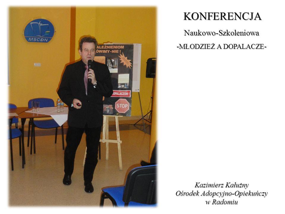 KONFERENCJA Naukowo-Szkoleniowa -MŁODZIEŻ A DOPALACZE- Kazimierz Kałużny Ośrodek Adopcyjno-Opiekuńczy w Radomiu