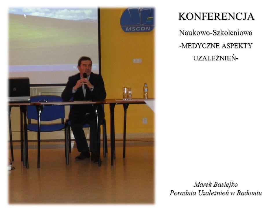 KONFERENCJA Naukowo-Szkoleniowa -MEDYCZNE ASPEKTY UZALEŻNIEŃ- Marek Basiejko Poradnia Uzależnień w Radomiu