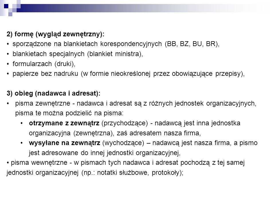 2) formę (wygląd zewnętrzny): sporządzone na blankietach korespondencyjnych (BB, BZ, BU, BR), blankietach specjalnych (blankiet ministra), formularzac