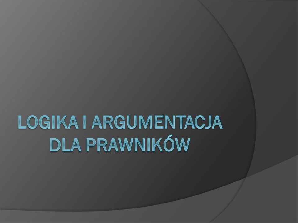 Literatura a) Literatura podstawowa: - Z.Ziembiński, Logika praktyczna, Warszawa 2001.