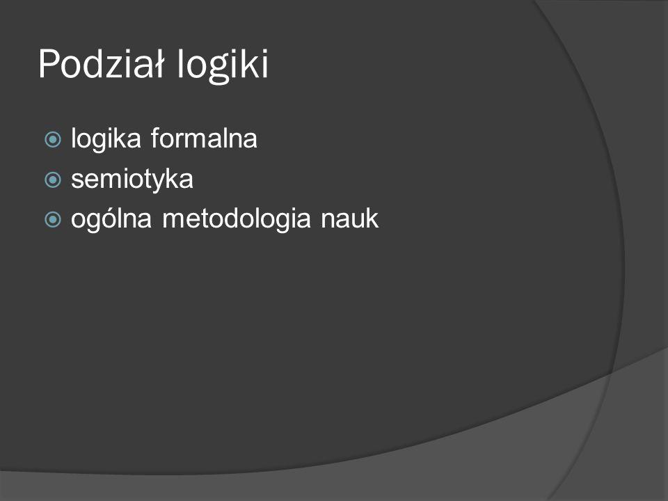 Logika formalna  badanie form rozumowań niezawodnych  ograniczone zastosowanie w humanistyce  posługiwanie się sztucznym językiem