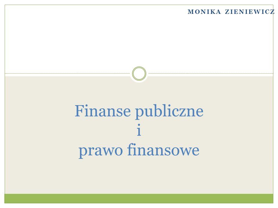 MONIKA ZIENIEWICZ Finanse publiczne i prawo finansowe