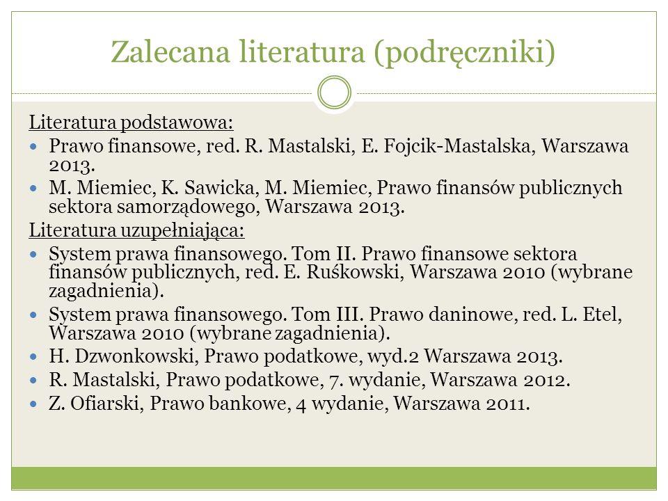 Zalecana literatura (podręczniki) Literatura podstawowa: Prawo finansowe, red. R. Mastalski, E. Fojcik-Mastalska, Warszawa 2013. M. Miemiec, K. Sawick
