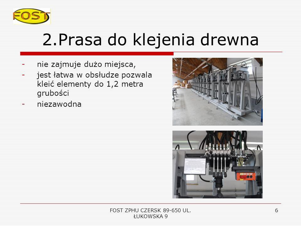 FOST ZPHU CZERSK 89-650 UL. ŁUKOWSKA 9 5 2. PRASA DO KLEJENIA DREWNA Budowa modułowa prasy pozwala wydłużać jej długość do 12m, jeden moduł to 6 metró
