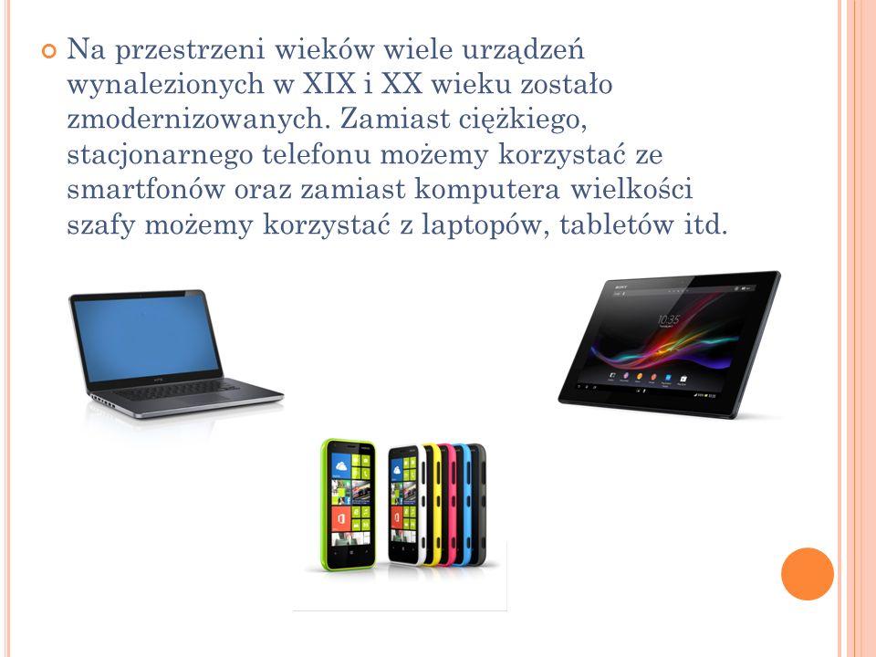 Na przestrzeni wieków wiele urządzeń wynalezionych w XIX i XX wieku zostało zmodernizowanych.