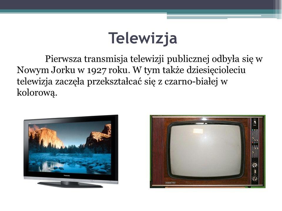 Telewizja Pierwsza transmisja telewizji publicznej odbyła się w Nowym Jorku w 1927 roku.