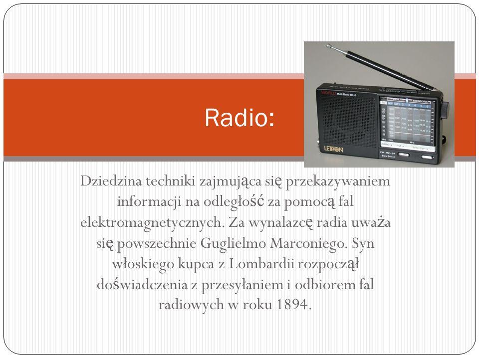 Dziedzina techniki zajmuj ą ca si ę przekazywaniem informacji na odległo ść za pomoc ą fal elektromagnetycznych.