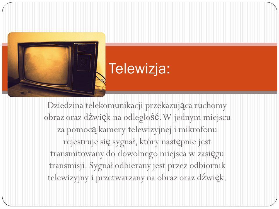 Dziedzina telekomunikacji przekazuj ą ca ruchomy obraz oraz d ź wi ę k na odległo ść.